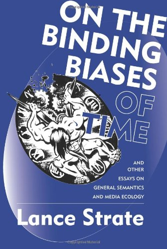 9780982755938: On the Binding Biases of Time: And Other Essays on General Semantics and Media Ecology