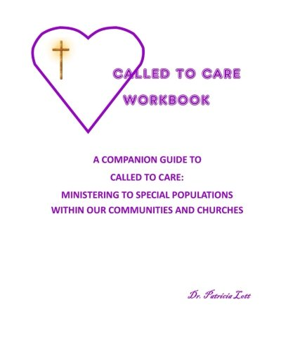 9780982759233: Called to Care Workbook: A Companion Guide to Called to Care: Ministering to Special Populations Within our Communities and Churches
