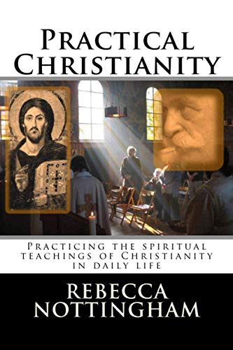 9780982760956: Practical Christianity: Practicing the spiritual teachings of Christianity in daily life