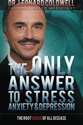 The Only Answer to Stress, Anxiety and: Coldwell, Dr. Leonard