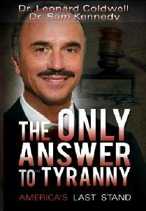 The Only Answer to Tyranny: America's Last: Dr. Leonard Coldwell;
