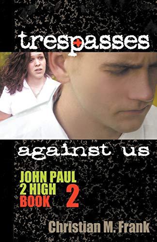Trespasses Against Us John Paul 2 High: Christian M. Frank