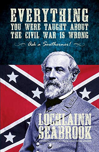 9780982770078: Everything You Were Taught about the Civil War Is Wrong, Ask a Southerner!