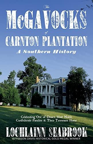 The McGavocks of Carnton Plantation: A Southern History: Seabrook, Lochlainn