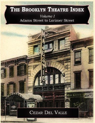 The Brooklyn Theatre Index Volume I Adams Street to Lorimer Street: Del Valle, Cezar Joseph