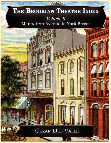 The Brooklyn Theatre Index Volume II Manhattan Avenue to York Street: Del Valle, Cezar Joseph