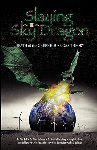 9780982773413: Slaying the Sky Dragon - Death of the Greenhouse Gas Theory