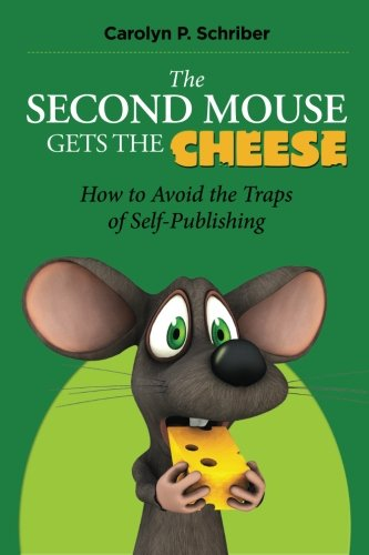 9780982774557: The Second Mouse Gets the Cheese: How To Avoid the Traps of Self-Publishing