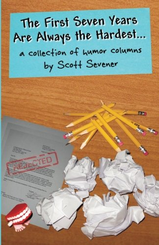 9780982775806: The First Seven Years Are Always the Hardest...: a collection of humor columns by Scott Sevener