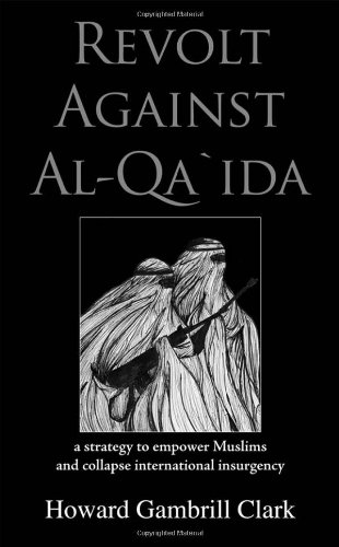 9780982776704: Revolt Against Al Qa'ida: A Strategy to Empower Muslims and Collapse International Insurgency
