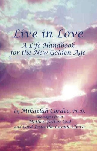 9780982781807: Live in Love: A Life Handbook for the New Golden Age