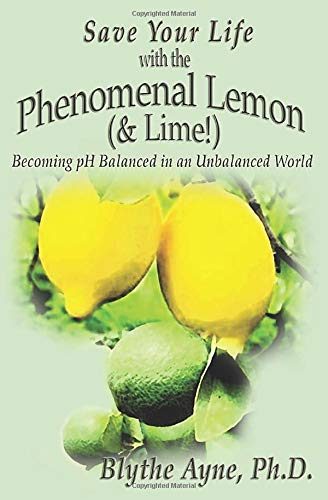 9780982783535: Save Your Life with the Phenomenal Lemon (& Lime!): Becoming pH Balanced in an Unbalanced World (Volume 2)