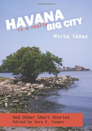 Havana Is a Really Big City: and Other Short Stories: Yanez, Mirta
