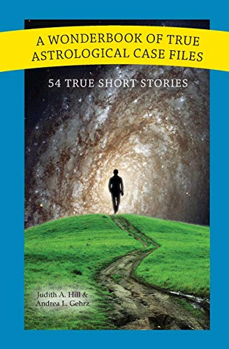 A Wonderbook of True Astrological Case Files (0982789335) by Hill, Judith; Gehrz, Andrea
