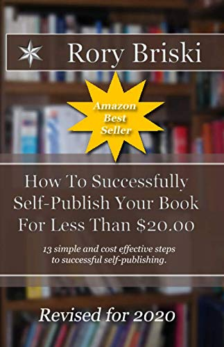 9780982792124: How To Successfully Self-Publish Your Book For Less Than $20.00: 13 simple steps to successful self-publishing.