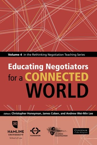 Educating Negotiators for a Connected World: Volume 4 in the Rethinking Negotiation Teaching Series...