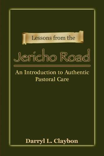 9780982794951: Lessons from the Jericho Road: An Introduction to Authentic Pastoral Care
