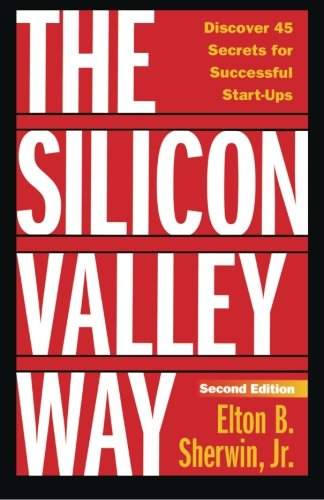 9780982796115: The Silicon Valley Way, Second Edition: Discover 45 Secrets for Successful Start-Ups