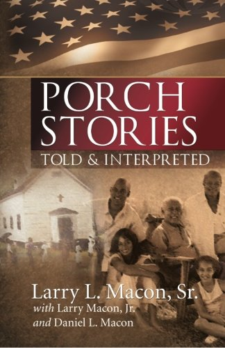 Porch Stories: Told and Interpreted: Macon, Larry, Macon,