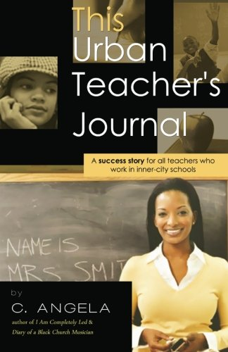 This Urban Teacher's Journal: A Success Story For All Teachers Who Work In Inner-City Schools:...