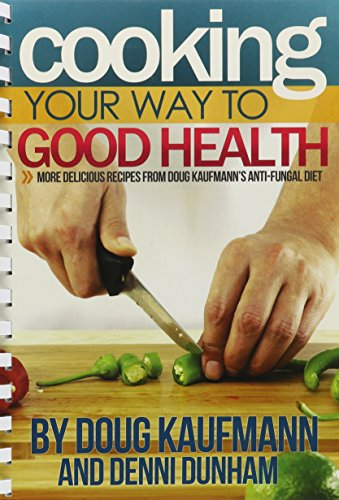 9780982798416: Cooking Your Way to Good Health: More Delicious Recipes From Doug Kaufmann's Anti-fungal Diet (Fungus Link)