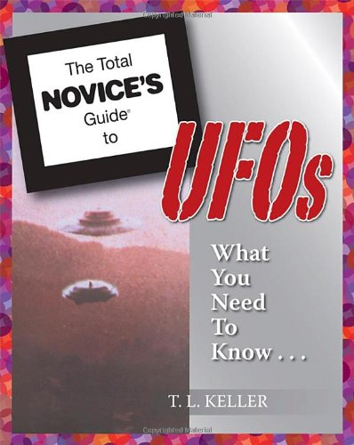 The Total Novice's Guide to UFOs: Keller, T. L.