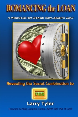 9780982799604: ROMANCING the LOAN: 14 Principles For Opening Your Lender's Vault