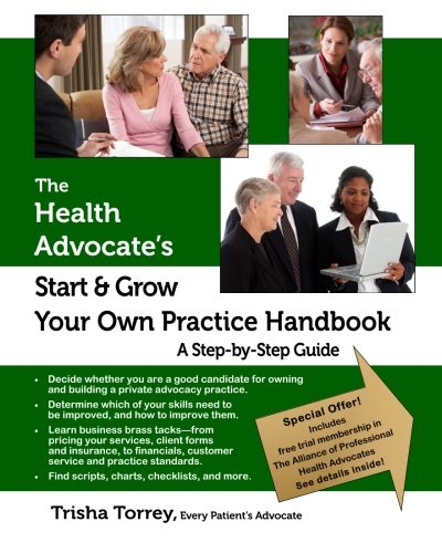 The Health Advocate's Start and Grow Your Own Practice Handbook: A Step by Step Guide: Torrey,...
