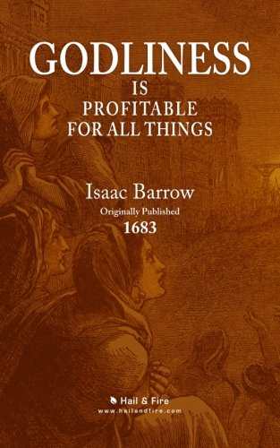 Godliness Is Profitable for All Things (Paperback): Isaac Barrow D