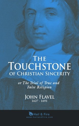 The Touchstone of Christian Sincerity: or The: Rev. John Flavel