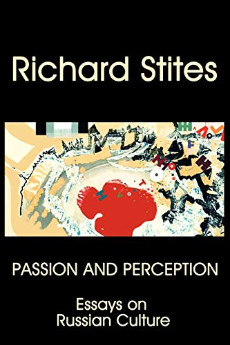 Passion and Perception: Essays on Russian Culture: Richard Stites