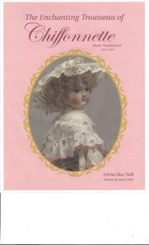 9780982812228: The Enchanting Trousseau of Chiffonnette Under Napoleon III 1852-1870