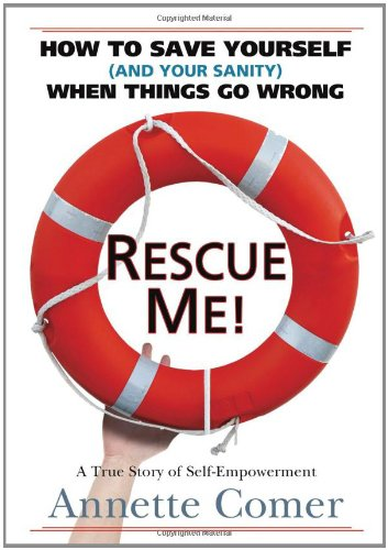 9780982812808: Rescue Me! How to Save Yourself (and Your Sanity) When Things Go Wrong