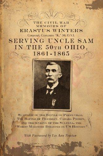 The Civil War Memoirs of Erastus Winters, Corporal, Company K, 50, O.V.I.: Winters, Erastus