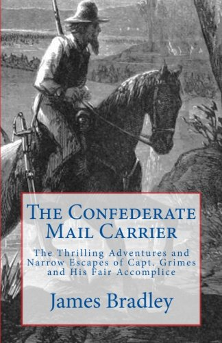 9780982817254: The Confederate Mail Carrier: The Thrilling Adventures and Narrow Escapes of Capt. Grimes and His Fair Accomplice (Civil War Adventures) (Volume 1)