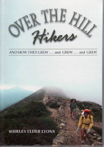 Over the Hill Hikers: And How They Grew and Grew and Grew: Lyons, Shirley Elder