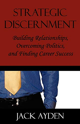 9780982825419: Strategic Discernment: Building Relationships, Overcoming Politics, and Finding Career Success