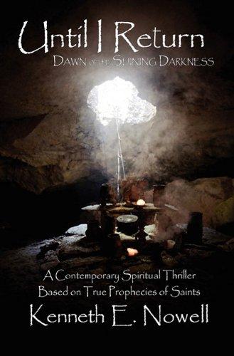 Until I Return: Dawn of the Shining Darkness: Kenneth E. Nowell