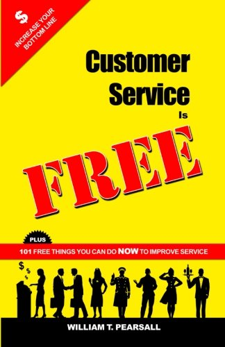 9780982832103: Customer Service Is FREE: PLUS 101 Free Things You Can Do NOW to Improve Service