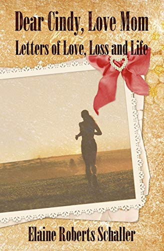 9780982833100: Dear Cindy, Love Mom: Letters of Love, Loss and Life