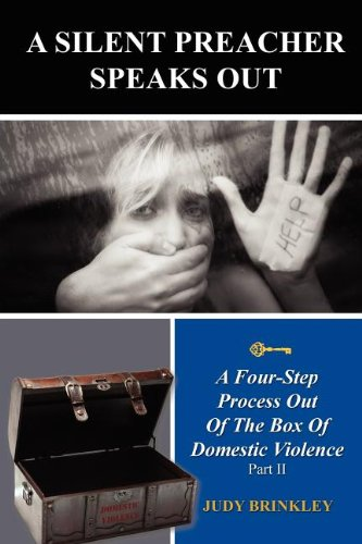 A Silent Preacher Speaks Out: A Four-Step Process Out Of The Box Of Domestic Violence, Part II: ...