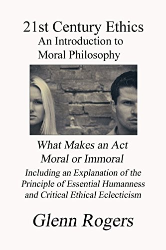 21st Century Ethics: An Introduction to Moral Philosophy: Rogers, Glenn