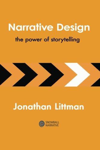 Narrative Design: The Power of Storytelling: Jonathan Littman