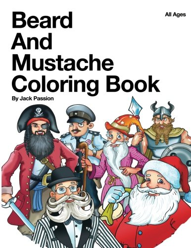 Beard and Mustache Coloring Book: All Ages: Passion, Jack