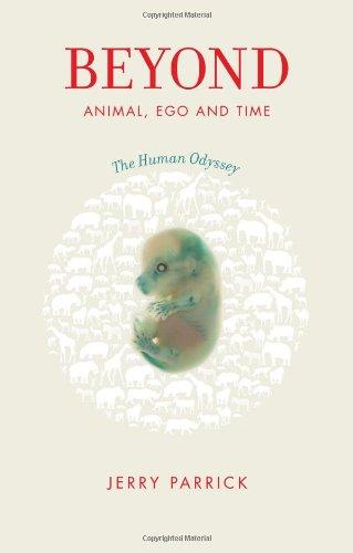 9780982844809: Beyond Animal, Ego and Time: The Human Odyssey