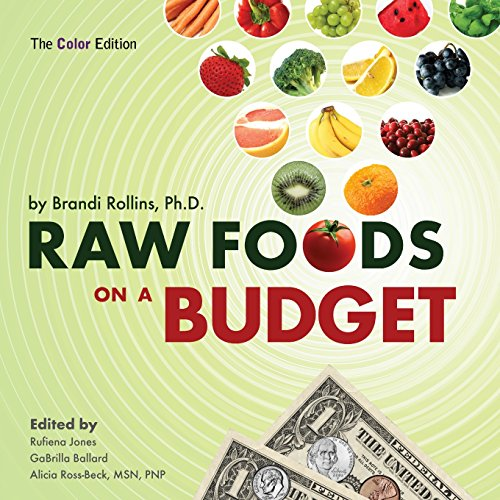 9780982845837: Raw Foods on a Budget: The Ultimate Program and Workbook to Enjoying a Budget-Loving, Plant-Based Lifestyle (Color Edition)