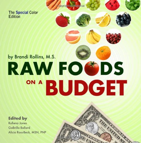 9780982845844: Raw Foods on a Budget: The Ultimate Program and Workbook to Enjoying a Budget-Loving, Plant-Based Lifestyle, The Special Color Edition