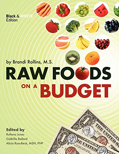 9780982845851: Raw Foods on a Budget: The Ultimate Program and Workbook to Enjoying a Budget-loving, Plant-based Lifestyle (Black and White Edition)