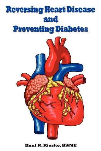 9780982848548: Reversing Heart Disease and Preventing Diabetes: Apply Science to Lower Cholesterol 100 Points; Reduce Arterial Plaque 50% in 25 Months; And Improve H