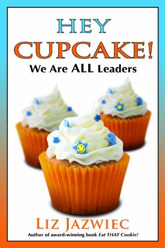 Hey Cupcake! We Are ALL Leaders: Liz Jazwiec
